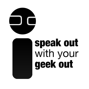 Speak Out with your Geek Out
