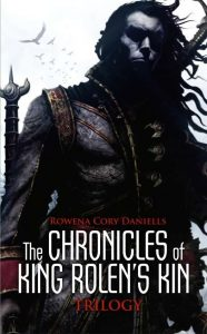 The Chronicles of King Rolens Kin trilogy by Rowena Core Daniells