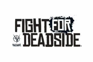 Valiant Entertainment   Fight For Deadside Game